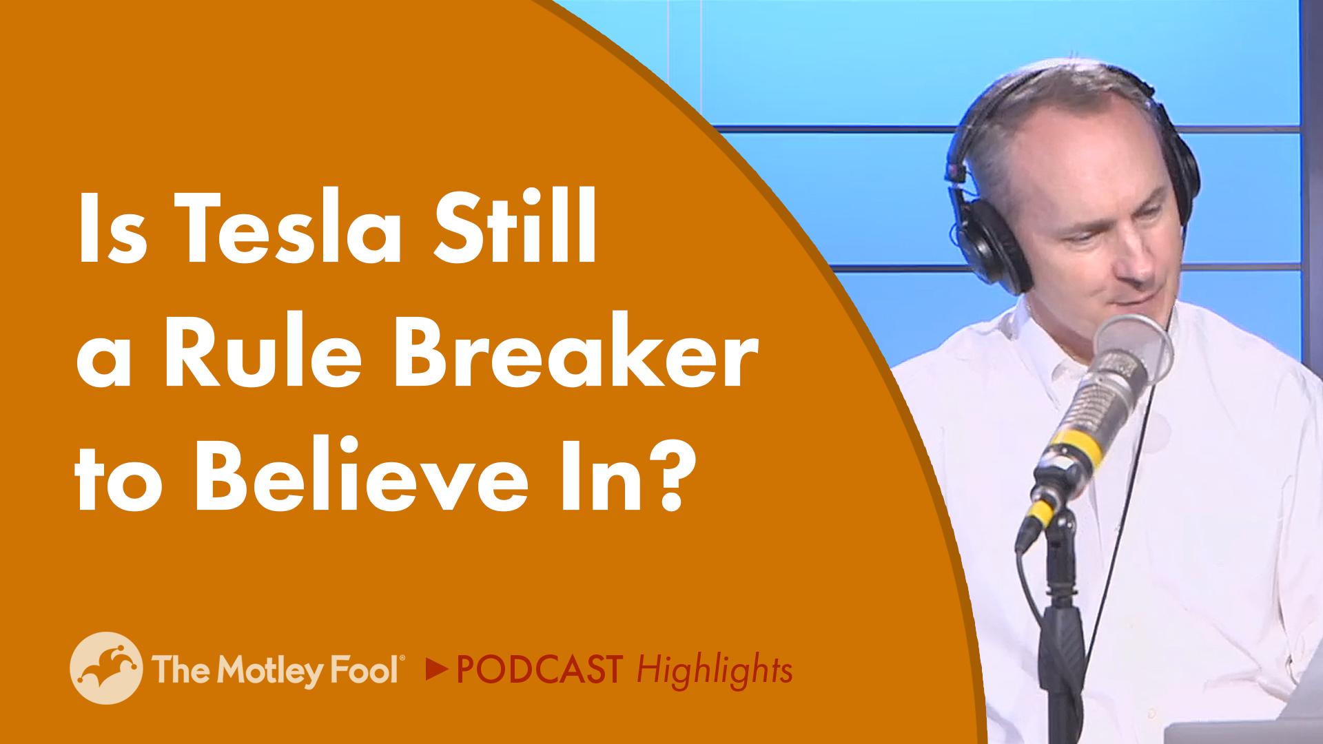 Is Tesla Still a Rule Breaker to Believe In?